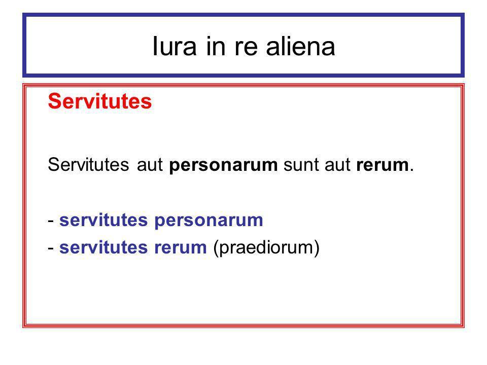 Iura in re aliena Servitutes Servitutes aut personarum sunt aut rerum.