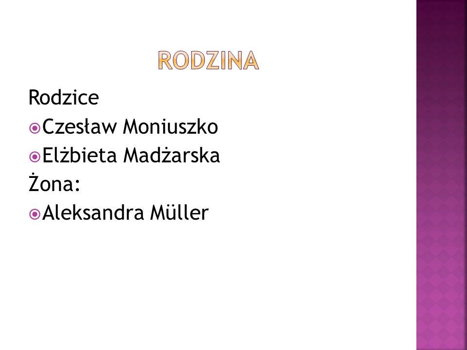 Rodzina Rodzice Czesław Moniuszko Elżbieta Madżarska Żona: