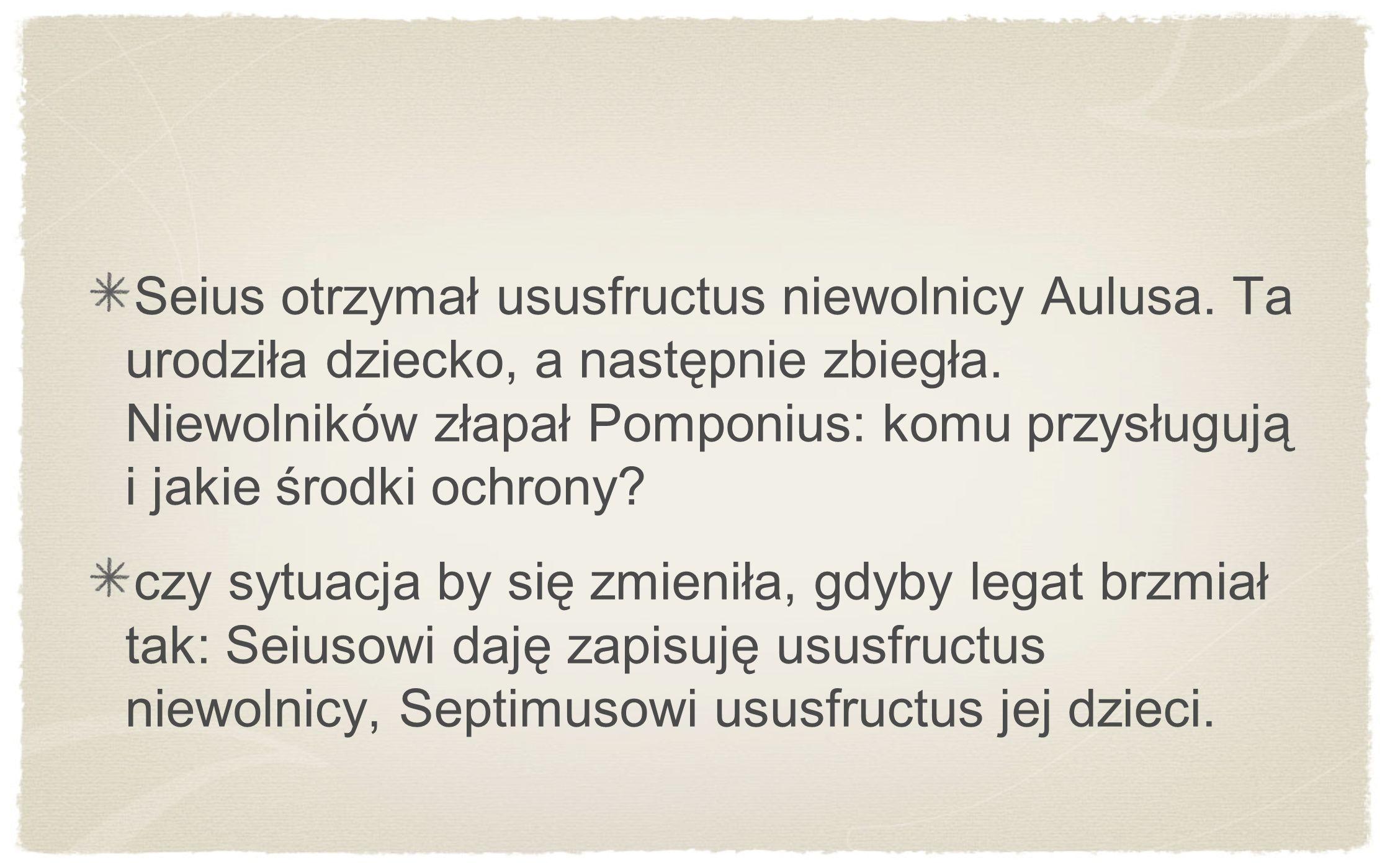 Seius otrzymał ususfructus niewolnicy Aulusa