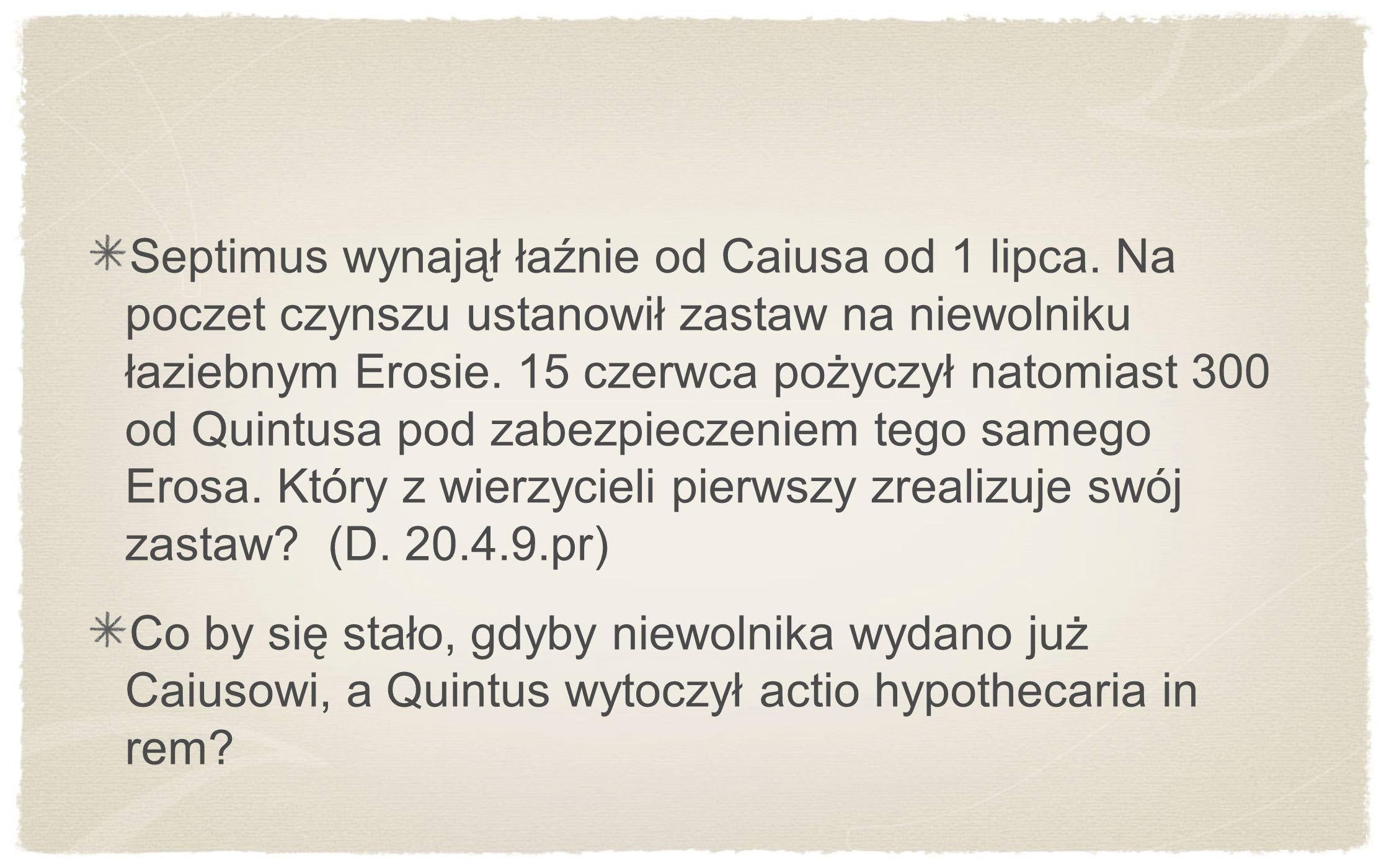Septimus wynajął łaźnie od Caiusa od 1 lipca