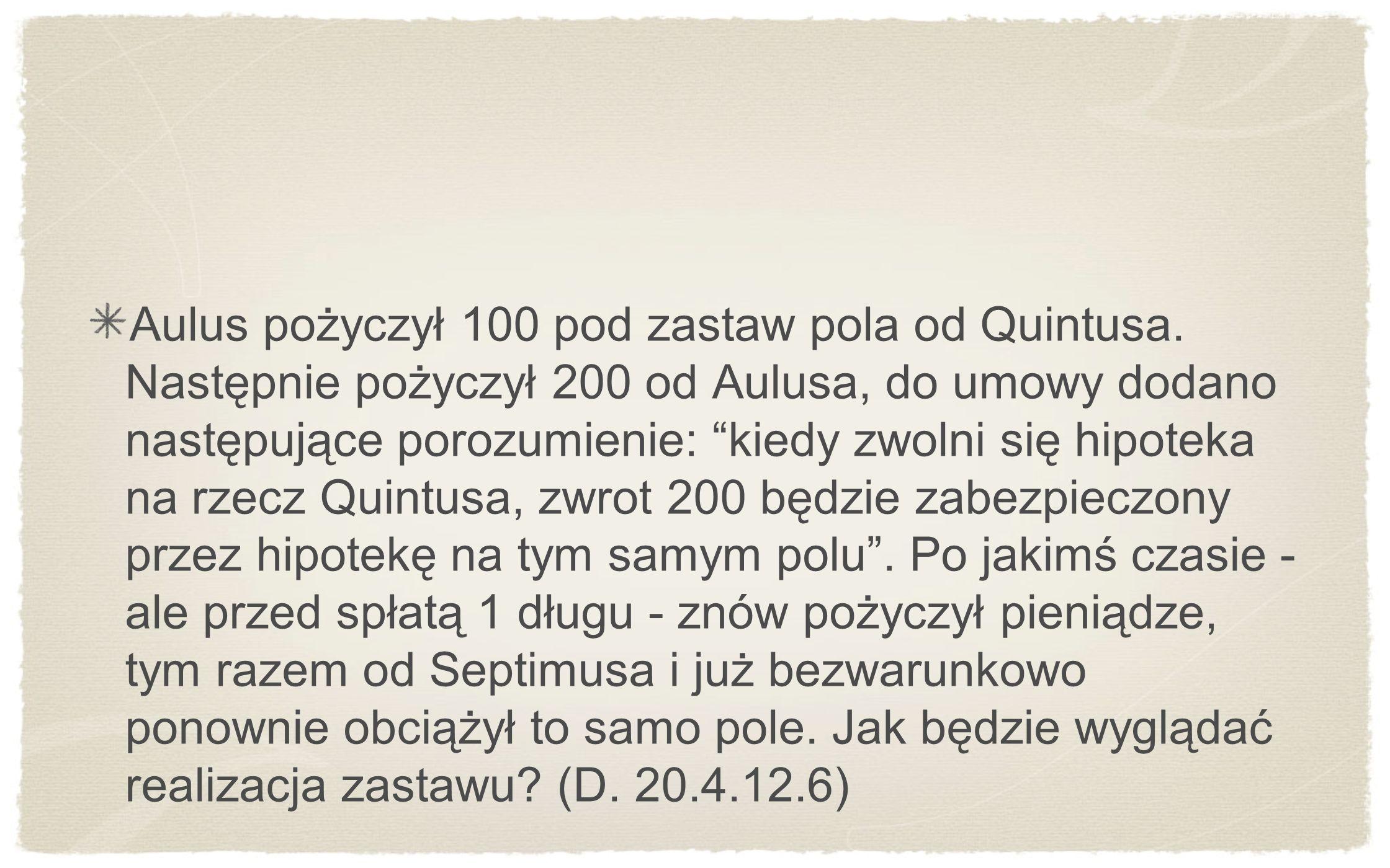 Aulus pożyczył 100 pod zastaw pola od Quintusa