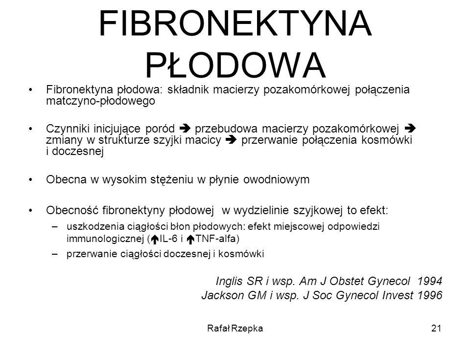 FIBRONEKTYNA PŁODOWA Fibronektyna płodowa: składnik macierzy pozakomórkowej połączenia matczyno-płodowego.