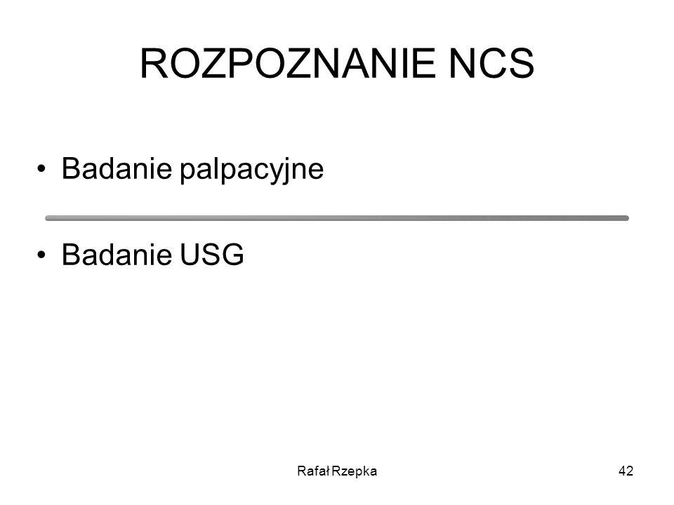 ROZPOZNANIE NCS Badanie palpacyjne Badanie USG Rafał Rzepka
