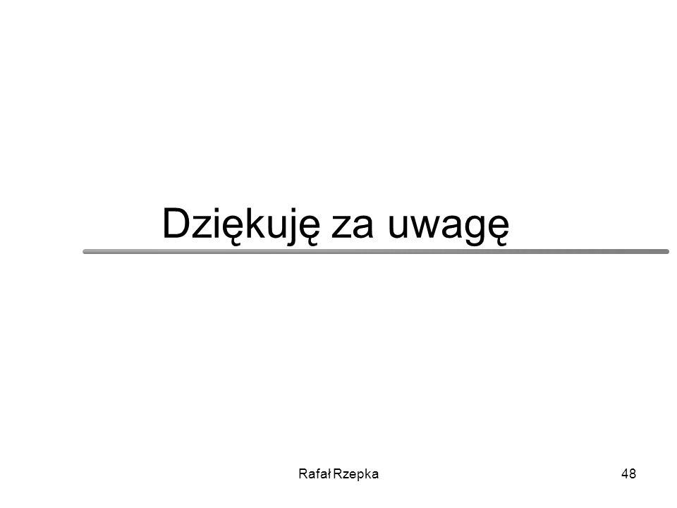 Dziękuję za uwagę Rafał Rzepka