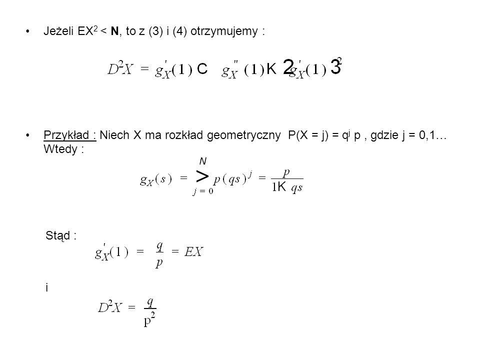 Jeżeli EX2 < N, to z (3) i (4) otrzymujemy :