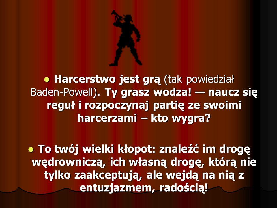 Harcerstwo jest grą (tak powiedział Baden‑Powell). Ty grasz wodza