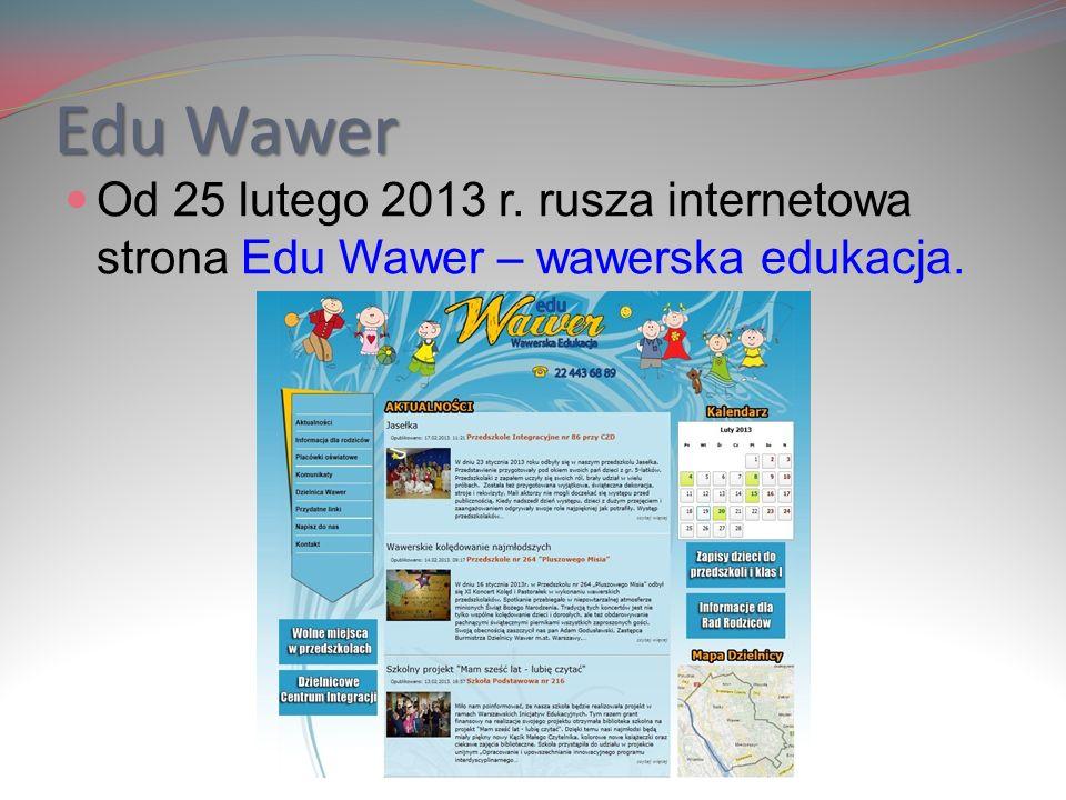 Edu Wawer Od 25 lutego 2013 r. rusza internetowa strona Edu Wawer – wawerska edukacja.