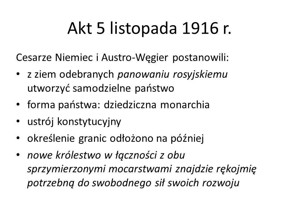 Akt 5 listopada 1916 r. Cesarze Niemiec i Austro-Węgier postanowili:
