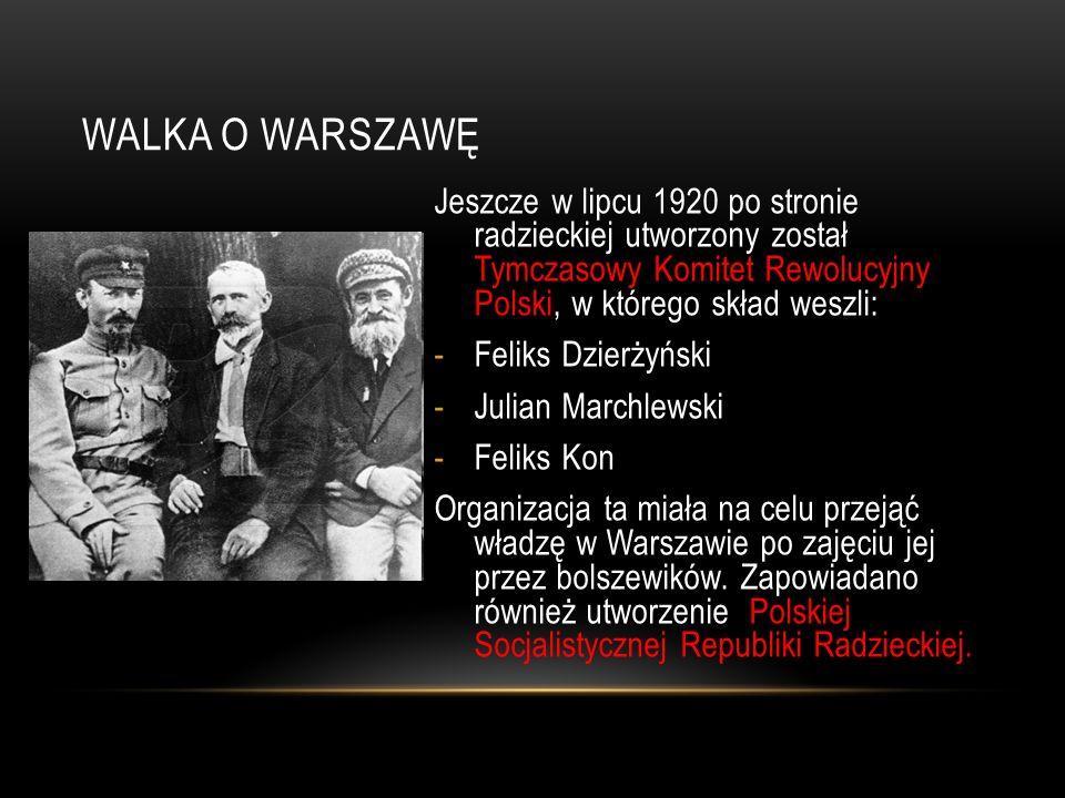 Walka o Warszawę Jeszcze w lipcu 1920 po stronie radzieckiej utworzony został Tymczasowy Komitet Rewolucyjny Polski, w którego skład weszli: