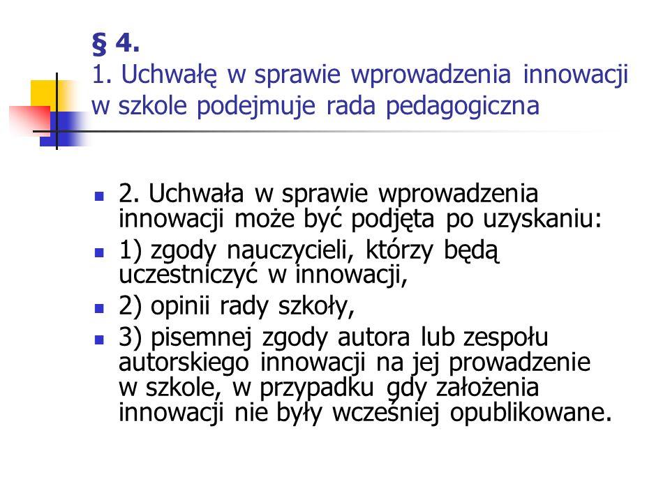 § 4. 1. Uchwałę w sprawie wprowadzenia innowacji w szkole podejmuje rada pedagogiczna