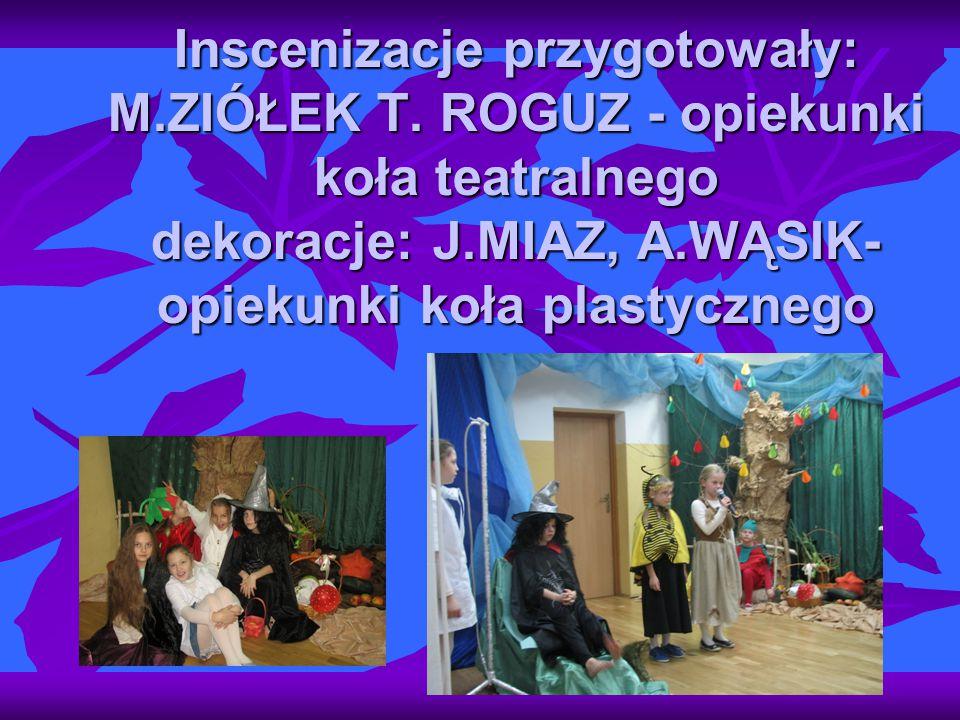 Inscenizacje przygotowały: M. ZIÓŁEK T