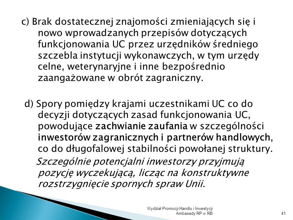 c) Brak dostatecznej znajomości zmieniających się i nowo wprowadzanych przepisów dotyczących funkcjonowania UC przez urzędników średniego szczebla instytucji wykonawczych, w tym urzędy celne, weterynaryjne i inne bezpośrednio zaangażowane w obrót zagraniczny.