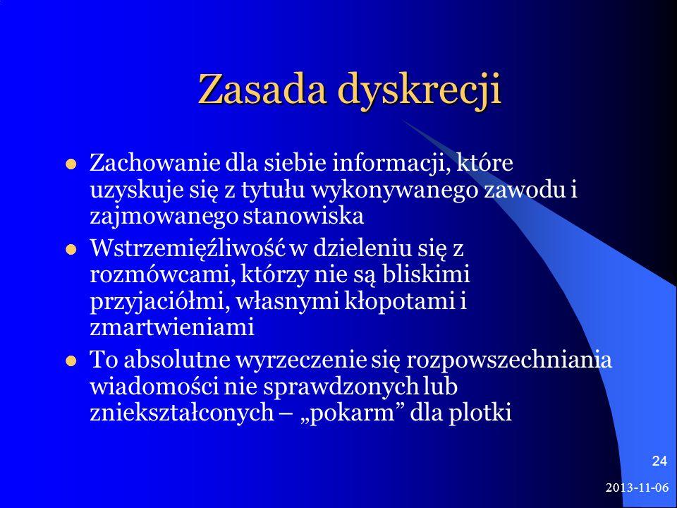 Zasada dyskrecji Zachowanie dla siebie informacji, które uzyskuje się z tytułu wykonywanego zawodu i zajmowanego stanowiska.