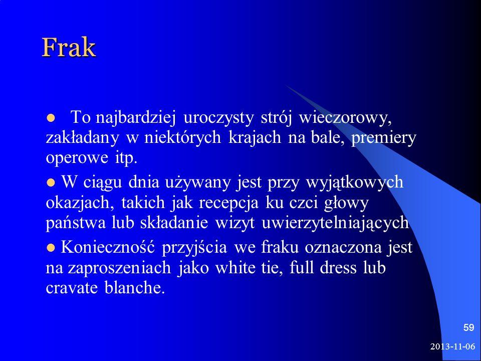 Frak To najbardziej uroczysty strój wieczorowy, zakładany w niektórych krajach na bale, premiery operowe itp.