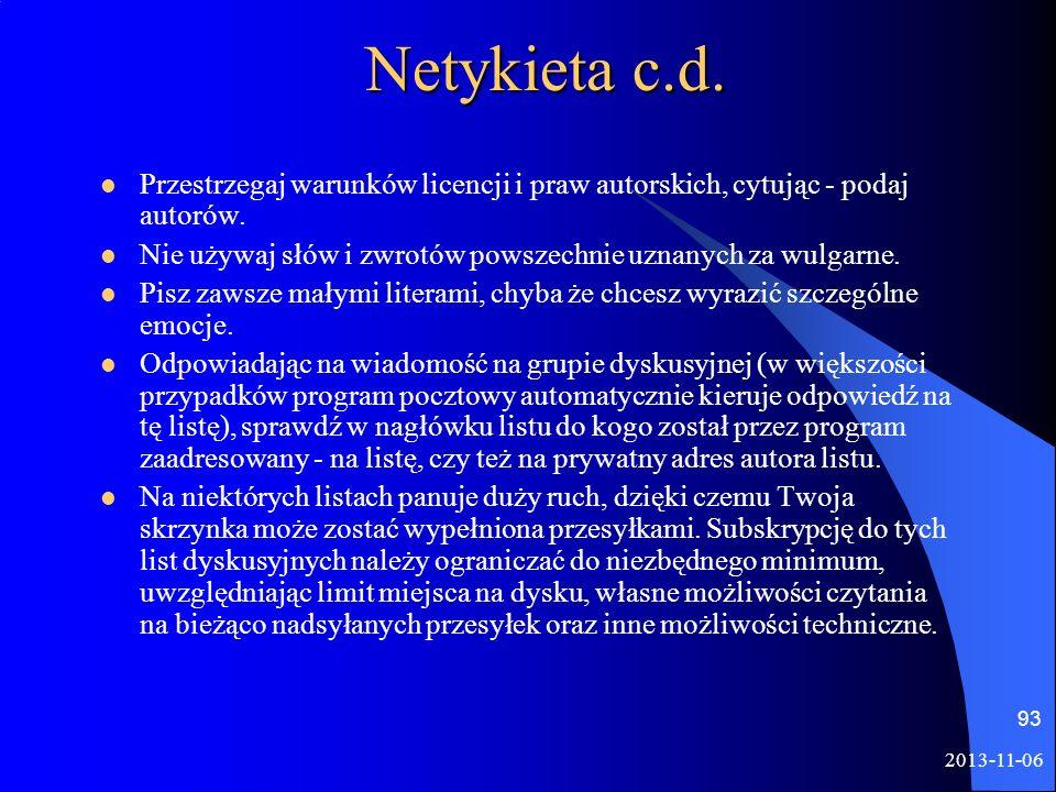 Netykieta c.d.Przestrzegaj warunków licencji i praw autorskich, cytując - podaj autorów. Nie używaj słów i zwrotów powszechnie uznanych za wulgarne.