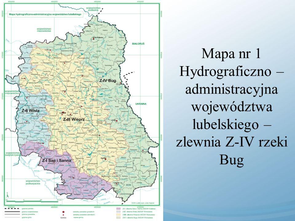 Mapa nr 1 Hydrograficzno – administracyjna województwa lubelskiego – zlewnia Z-IV rzeki Bug