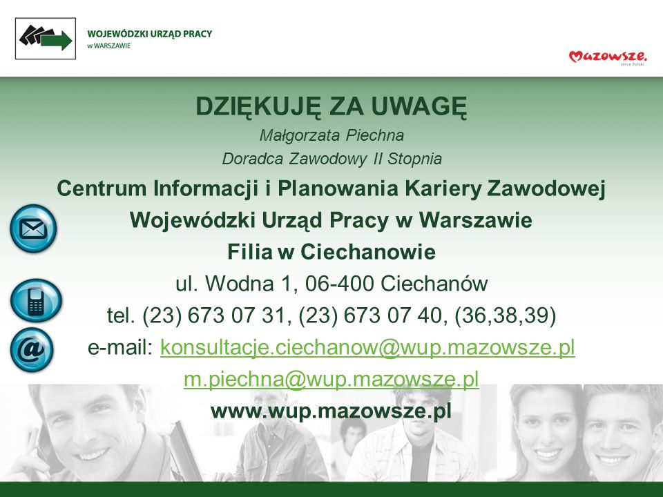 DZIĘKUJĘ ZA UWAGĘ Centrum Informacji i Planowania Kariery Zawodowej