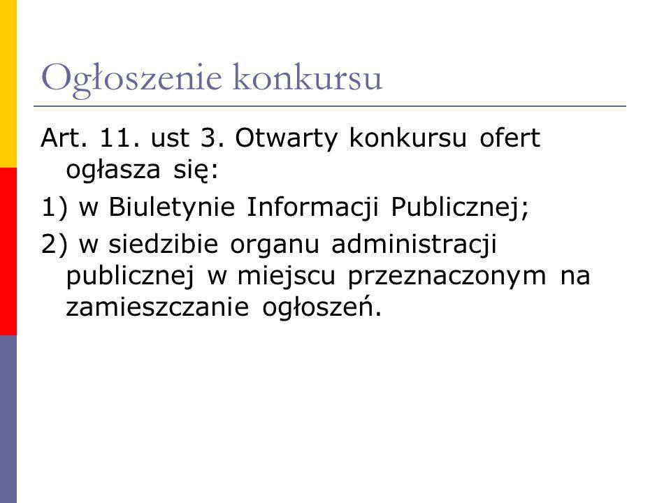 Ogłoszenie konkursu Art. 11. ust 3. Otwarty konkursu ofert ogłasza się: 1) w Biuletynie Informacji Publicznej;