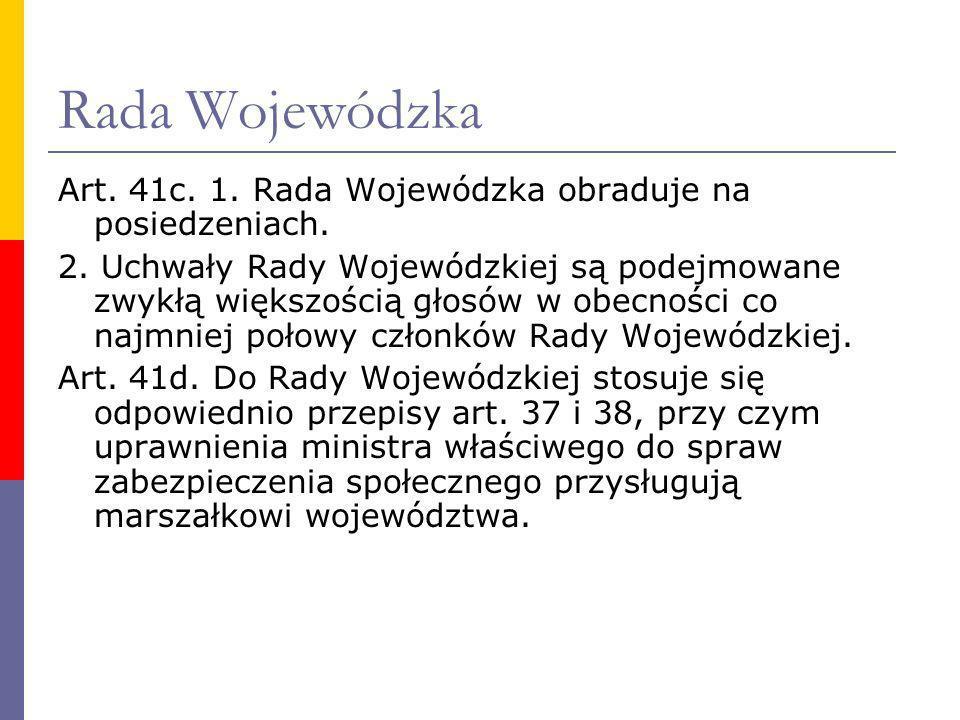 Rada Wojewódzka Art. 41c. 1. Rada Wojewódzka obraduje na posiedzeniach.
