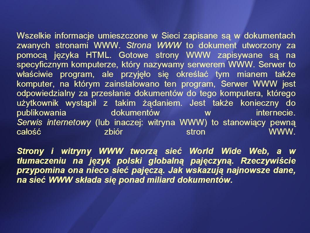 Wszelkie informacje umieszczone w Sieci zapisane są w dokumentach zwanych stronami WWW.