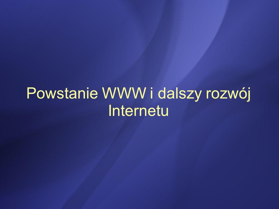 Powstanie WWW i dalszy rozwój Internetu