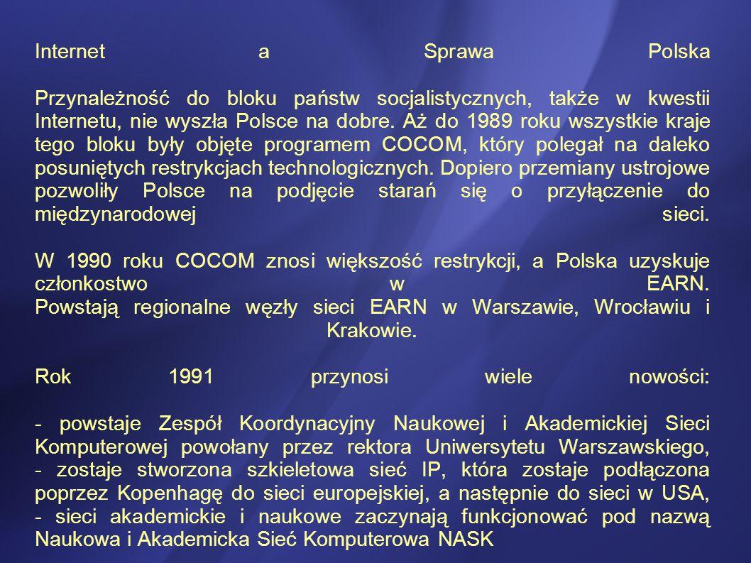 Internet a Sprawa Polska Przynależność do bloku państw socjalistycznych, także w kwestii Internetu, nie wyszła Polsce na dobre.