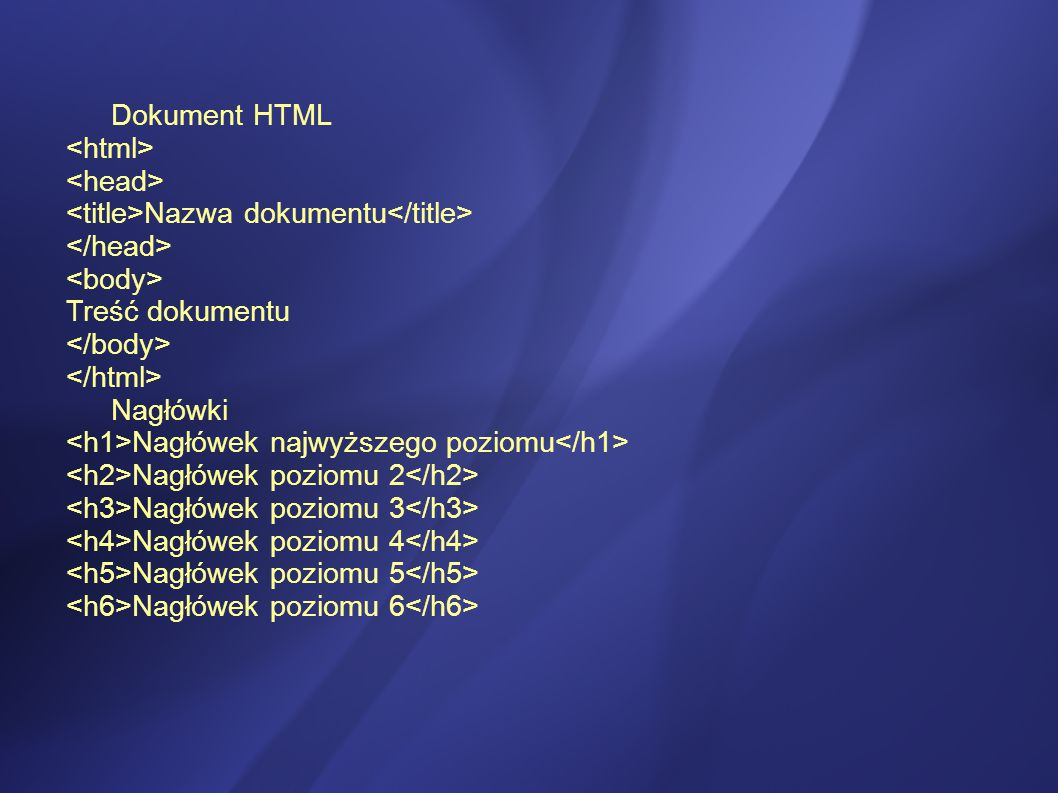 Dokument HTML <html> <head> <title>Nazwa dokumentu</title> </head> <body> Treść dokumentu. </body>