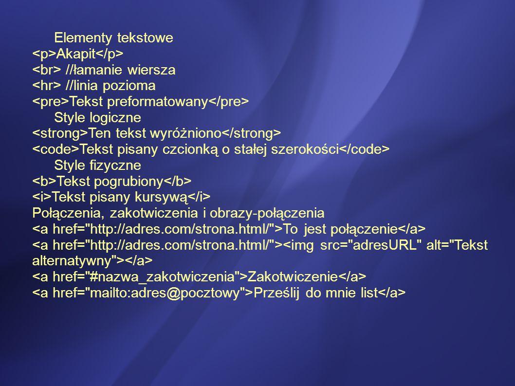 Elementy tekstowe <p>Akapit</p> <br> //łamanie wiersza. <hr> //linia pozioma. <pre>Tekst preformatowany</pre>