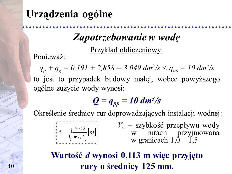 Urządzenia ogólne Zapotrzebowanie w wodę Q = qpp = 10 dm3/s