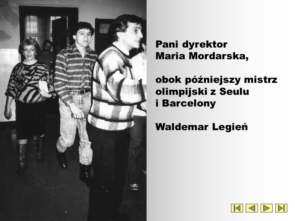 Pani dyrektor Maria Mordarska, obok późniejszy mistrz olimpijski z Seulu i Barcelony Waldemar Legień
