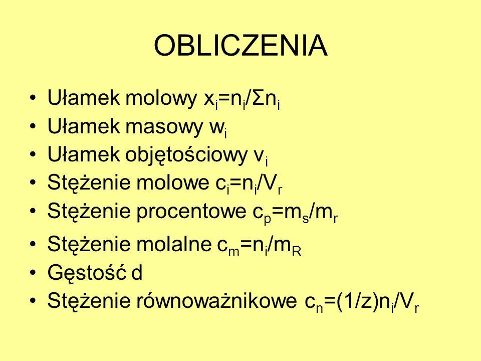OBLICZENIA Ułamek molowy xi=ni/Σni Ułamek masowy wi