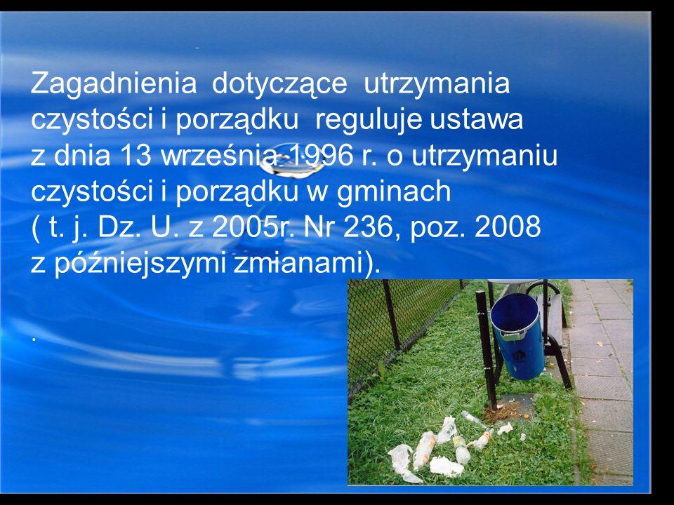 Zagadnienia dotyczące utrzymania czystości i porządku reguluje ustawa z dnia 13 września 1996 r. o utrzymaniu czystości i porządku w gminach ( t. j. Dz. U. z 2005r. Nr 236, poz. 2008 z późniejszymi zmianami).