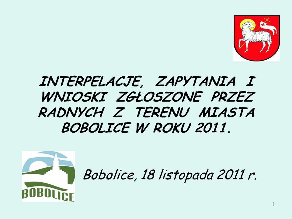 INTERPELACJE, ZAPYTANIA I WNIOSKI ZGŁOSZONE PRZEZ RADNYCH Z TERENU MIASTA BOBOLICE W ROKU 2011.