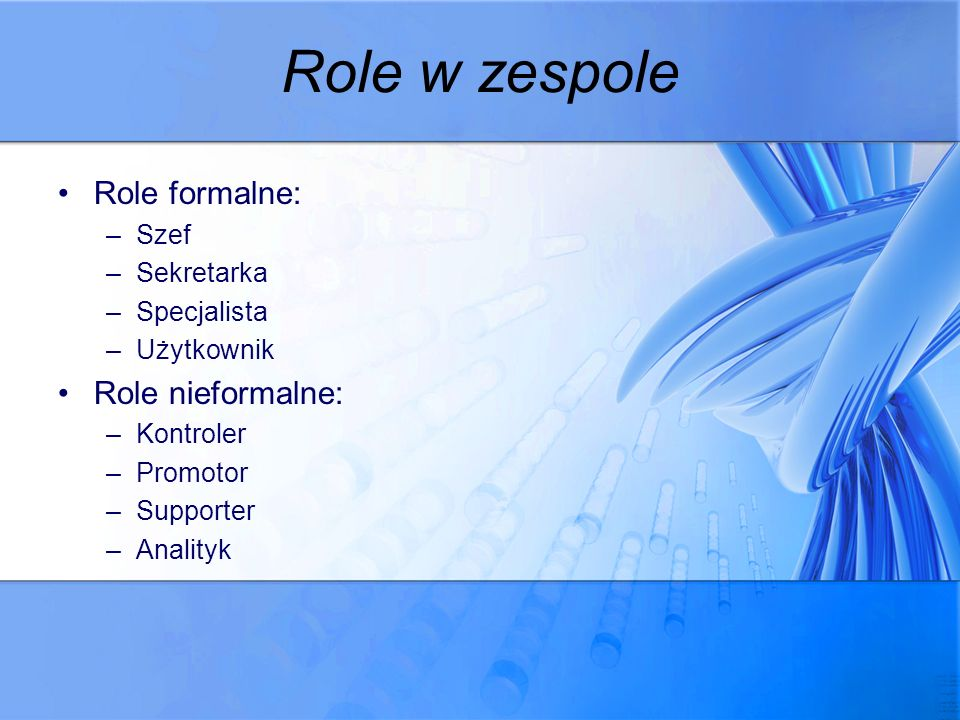 Role w zespole Role formalne: Role nieformalne: Szef Sekretarka