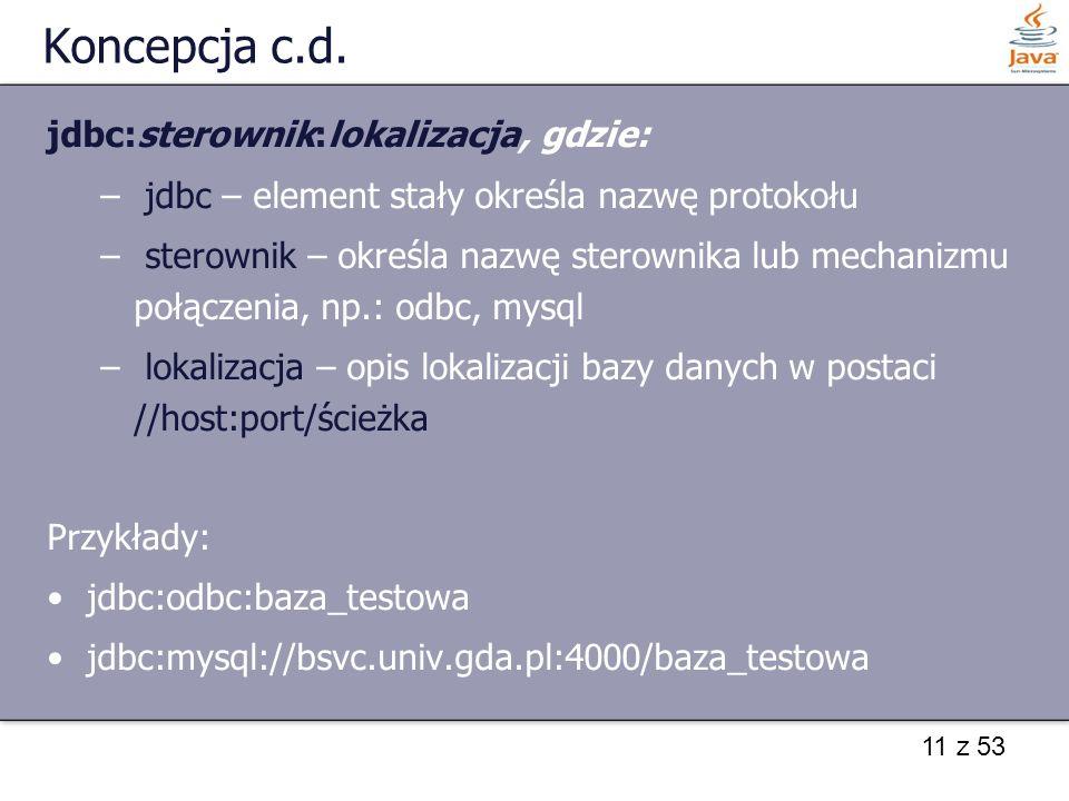 Koncepcja c.d. jdbc:sterownik:lokalizacja, gdzie: