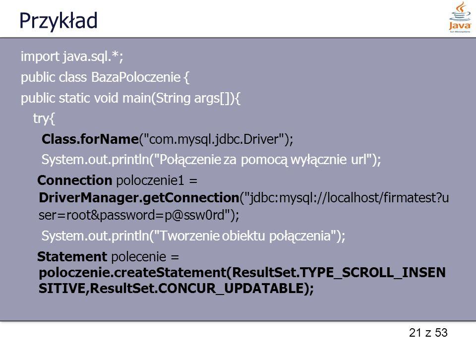 Przykład import java.sql.*; public class BazaPoloczenie {