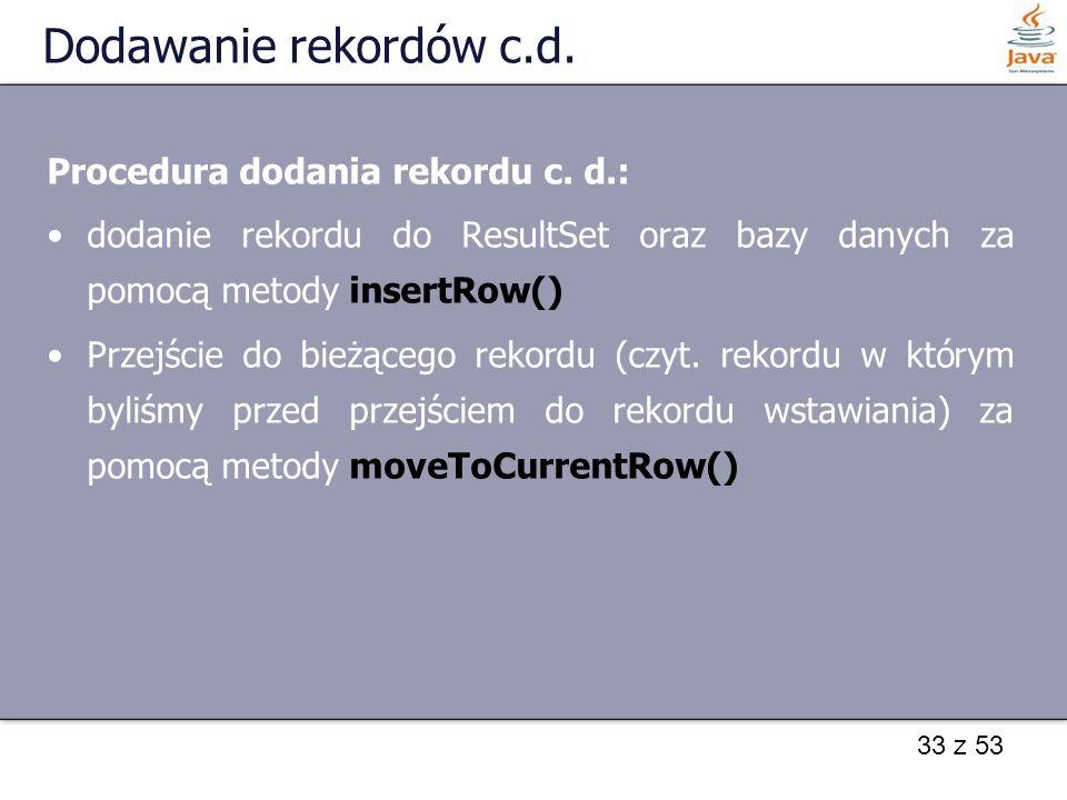 Dodawanie rekordów c.d. Procedura dodania rekordu c. d.: