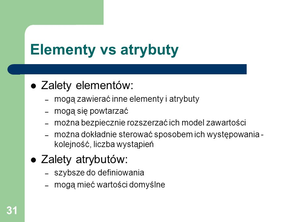 Elementy vs atrybuty Zalety elementów: Zalety atrybutów: