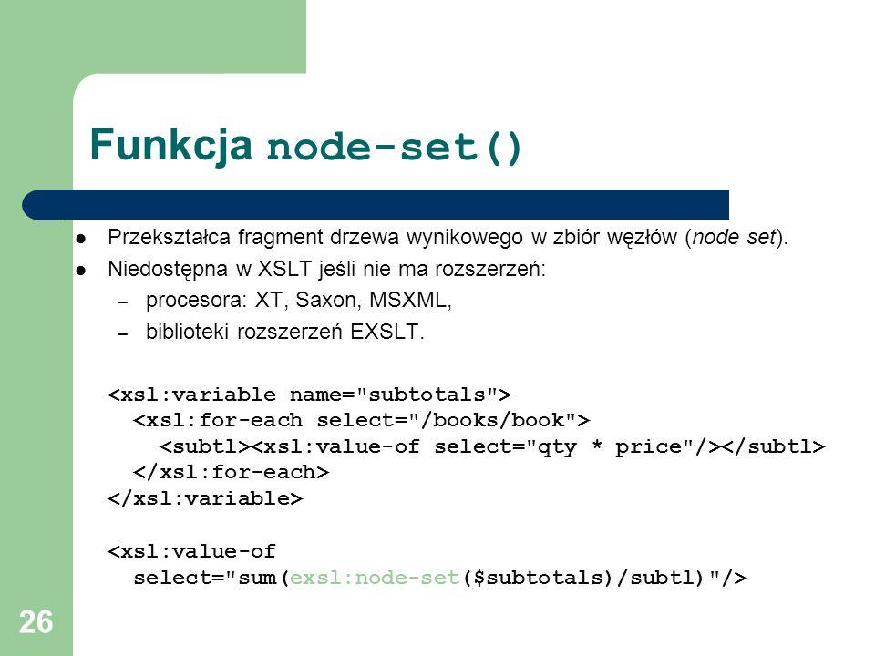 Funkcja node-set() Przekształca fragment drzewa wynikowego w zbiór węzłów (node set). Niedostępna w XSLT jeśli nie ma rozszerzeń: