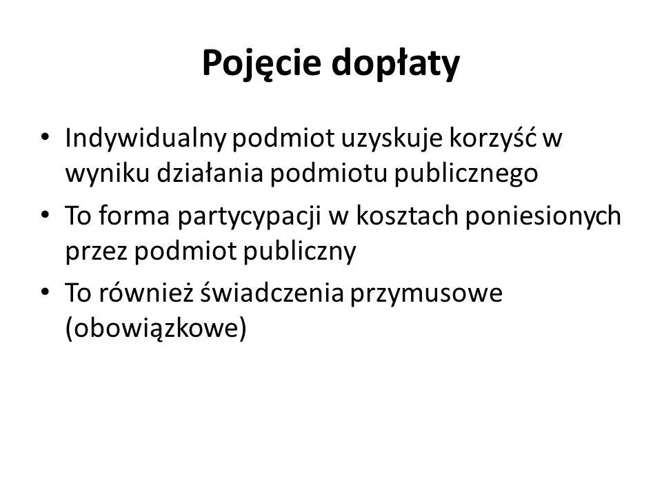 Pojęcie dopłatyIndywidualny podmiot uzyskuje korzyść w wyniku działania podmiotu publicznego.