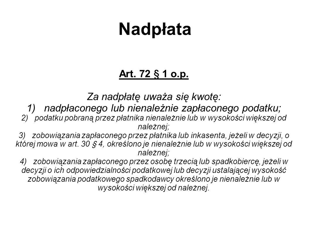 Nadpłata Art. 72 § 1 o.p. Za nadpłatę uważa się kwotę: