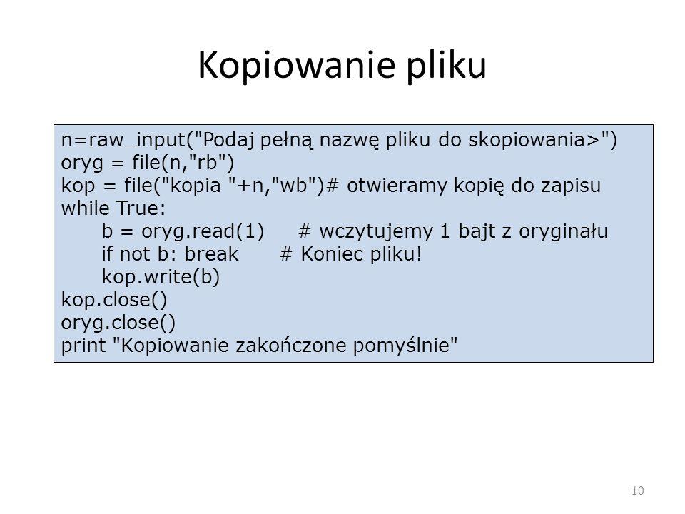 Kopiowanie plikun=raw_input( Podaj pełną nazwę pliku do skopiowania> ) oryg = file(n, rb )