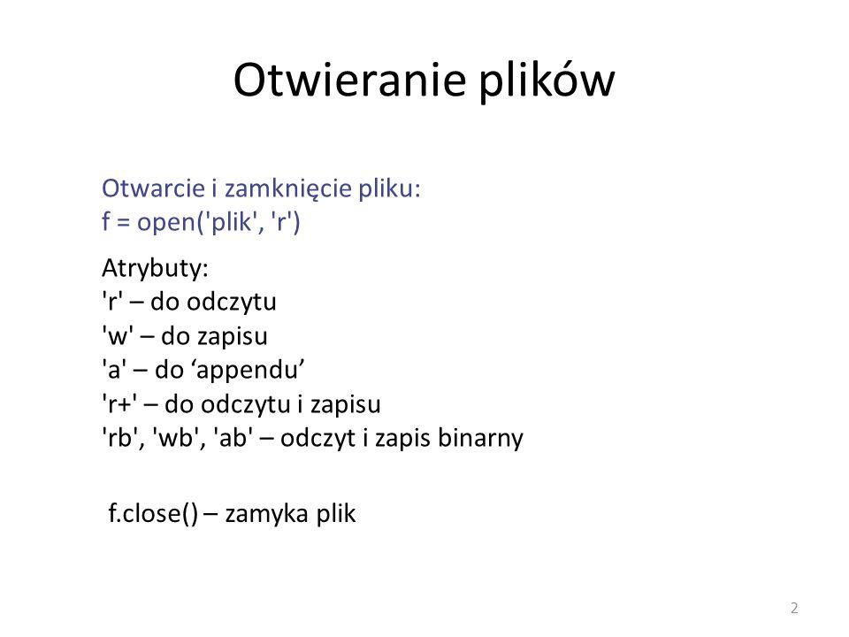 Otwieranie plików Otwarcie i zamknięcie pliku: f = open( plik , r )