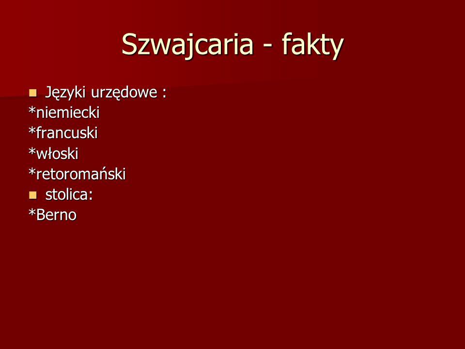 Szwajcaria - fakty Języki urzędowe : *niemiecki *francuski *włoski