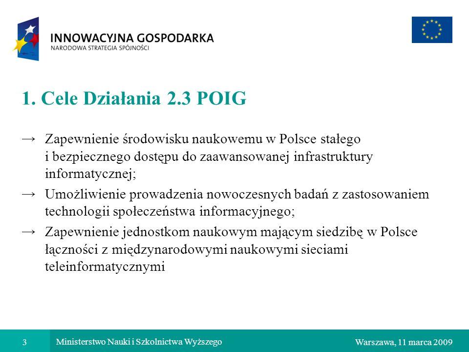 1. Cele Działania 2.3 POIG Zapewnienie środowisku naukowemu w Polsce stałego i bezpiecznego dostępu do zaawansowanej infrastruktury informatycznej;