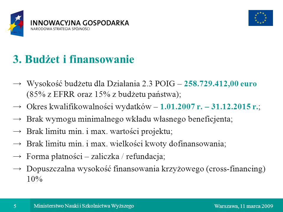 3. Budżet i finansowanie Wysokość budżetu dla Działania 2.3 POIG – 258.729.412,00 euro (85% z EFRR oraz 15% z budżetu państwa);