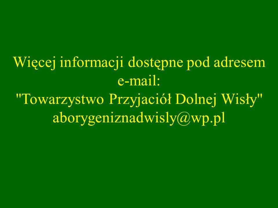 Więcej informacji dostępne pod adresem e-mail: