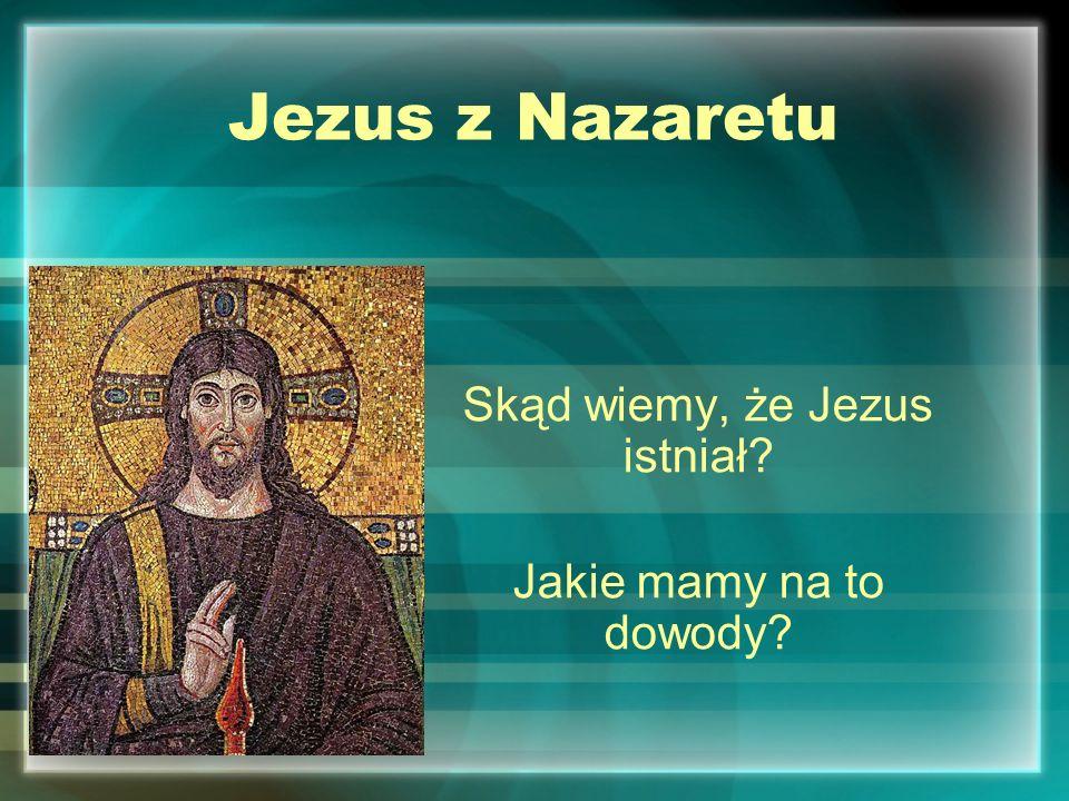 Skąd wiemy, że Jezus istniał Jakie mamy na to dowody