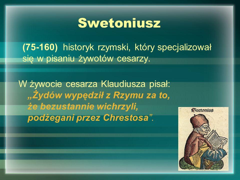 Swetoniusz (75-160) historyk rzymski, który specjalizował się w pisaniu żywotów cesarzy.
