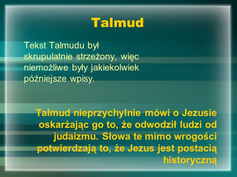 Talmud Tekst Talmudu był skrupulatnie strzeżony, więc niemożliwe były jakiekolwiek późniejsze wpisy.